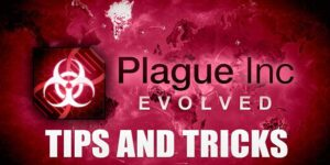Plague Inc Tips And tricks