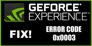 Fix GeForce Experience Error Code 0x0003 easily
